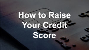 How to Raise Your Credit Scoree